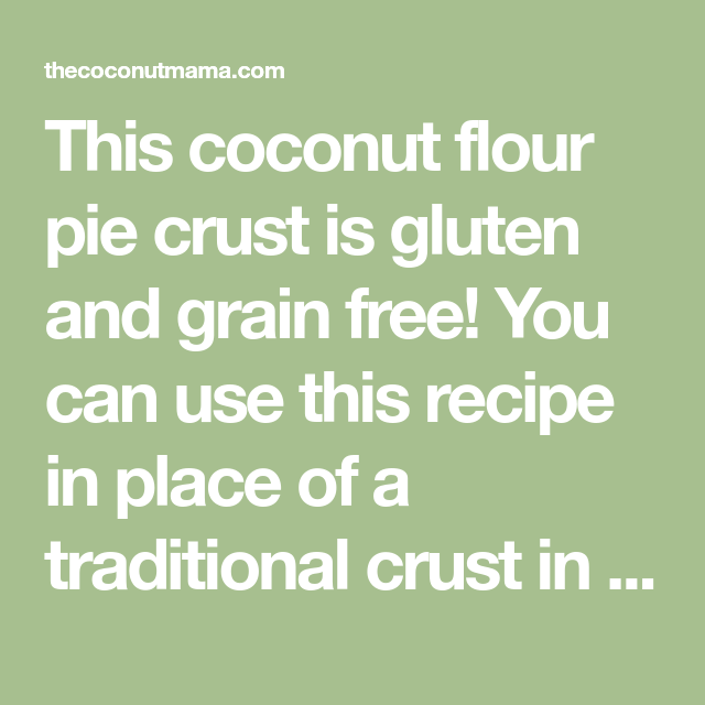 Coconut Flour Pie Crust For Sweet Or Savory Pie - The Coconut Mama