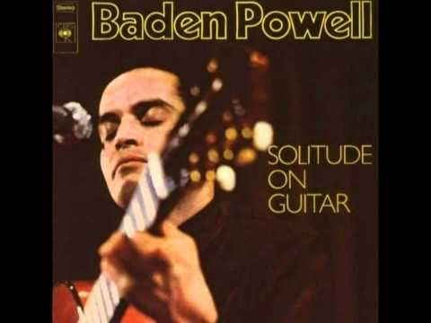 Baden Powell - Por Causa de Você - Solitude on Guitar - YouTube