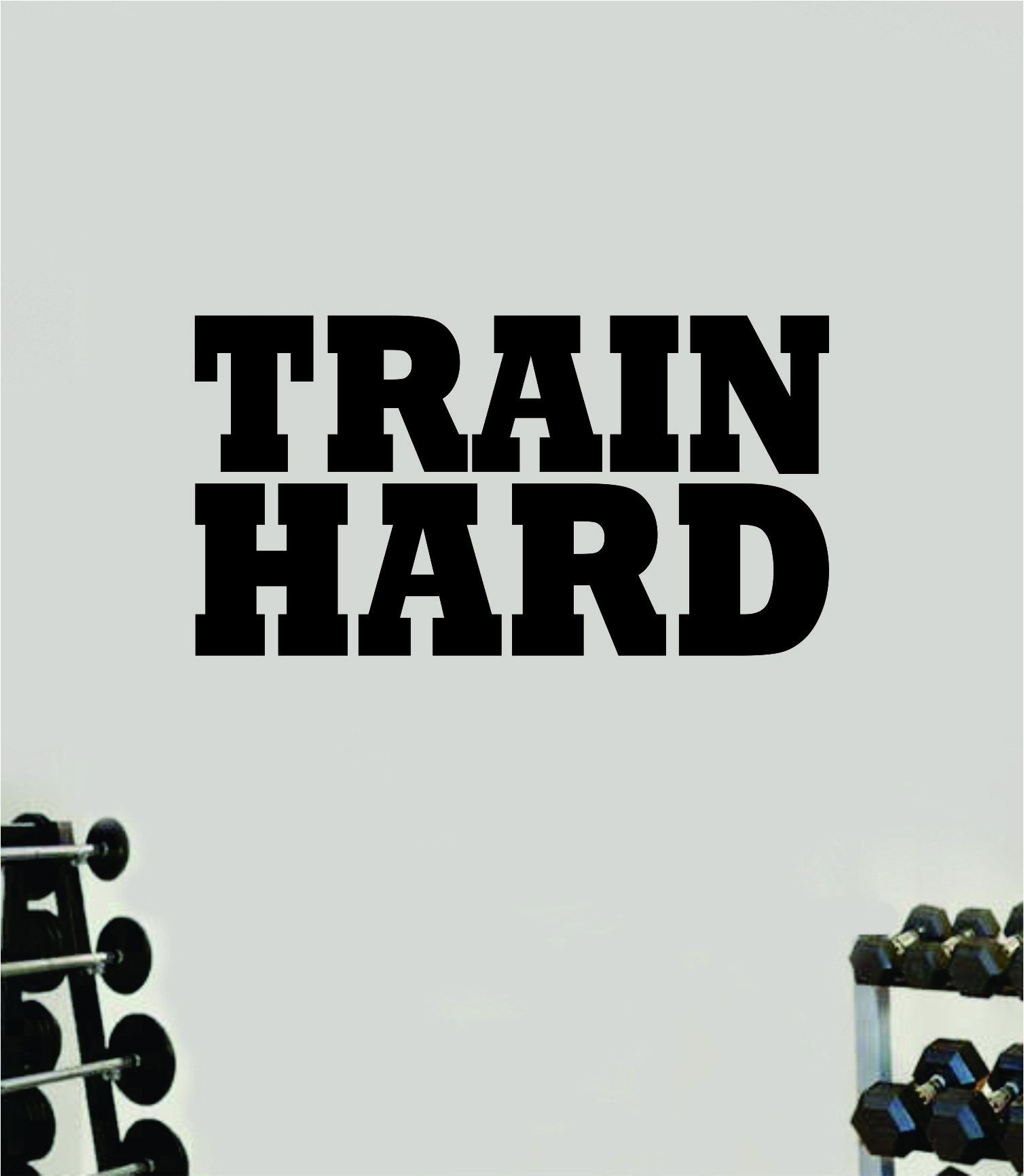 Train Hard V3 Wall Decal Home Decor Bedroom Room Vinyl Sticker Art Teen Work Out Quote Gym Fitness Girls Lift Strong Inspirational Motivational Health School - black