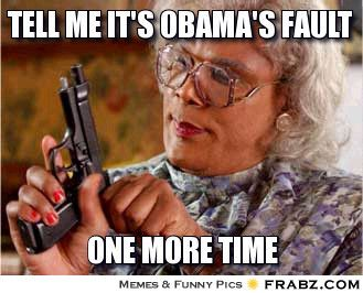 Love Me Meme Funny : Tell me it s obama s fault madea meme the one time gun