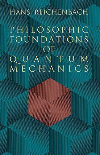 Philosophic Foundations Of Quantum Mechanics Dover Books On Physics Hans Reichenbach 9780486404592 Ama Quantum Mechanics Quantum Mechanics Physics Physics