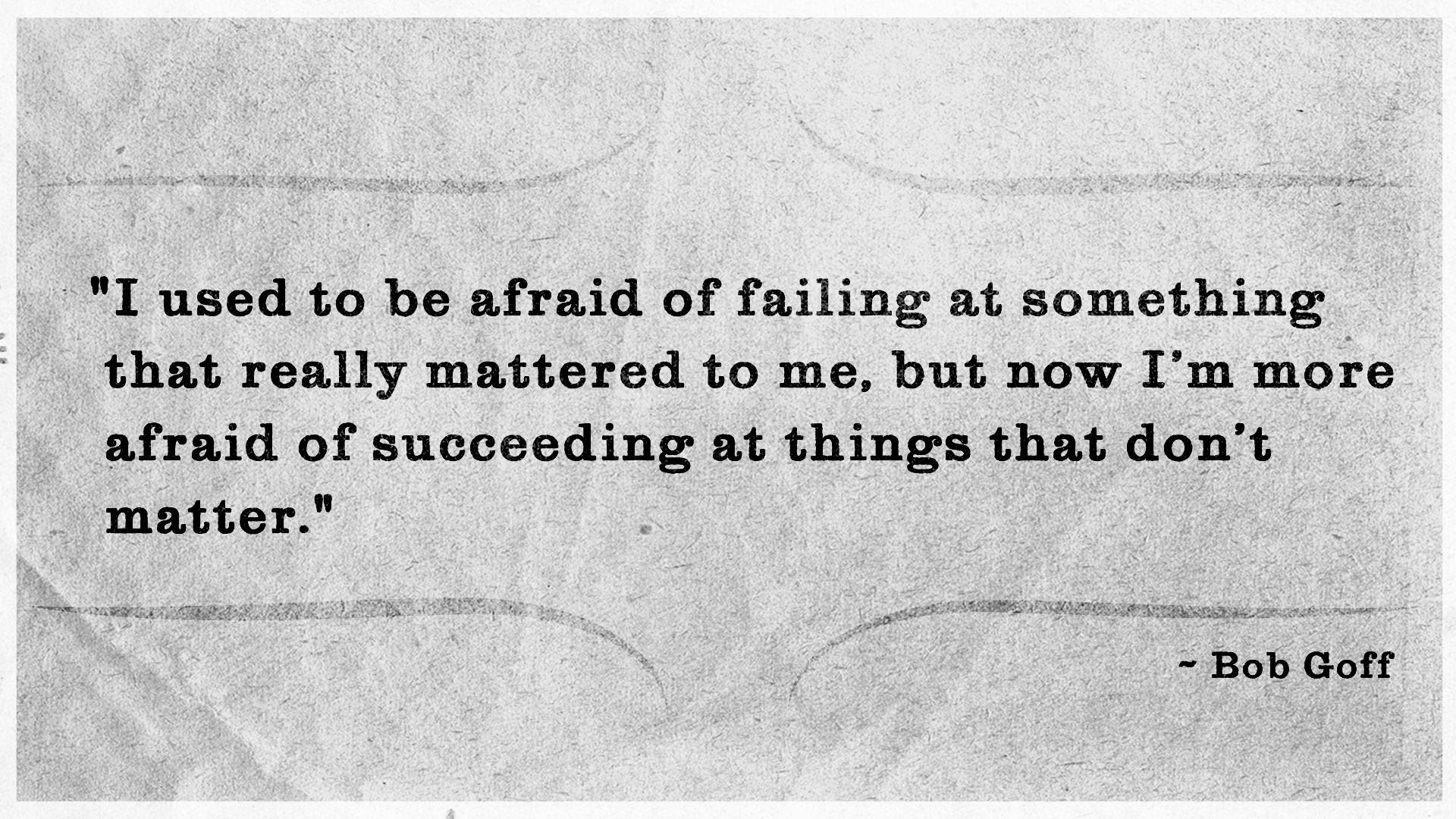 Succeeding Quotes I Used To Be Afraid Of Failing At Something That Really Mattered