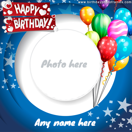 Happy Birthday Balloon Card For Kids With Name And Photo Edit Happy Birthday Frame Birthday Wishes With Photo Birthday Card With Photo