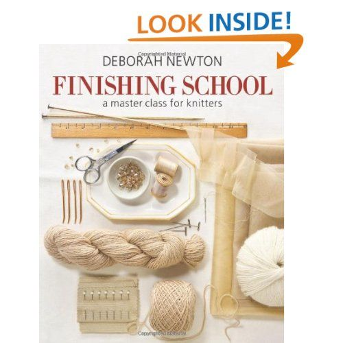 Finishing School: A Master Class for Knitters: Deborah Newton: 9781936096190: Amazon.com: Books