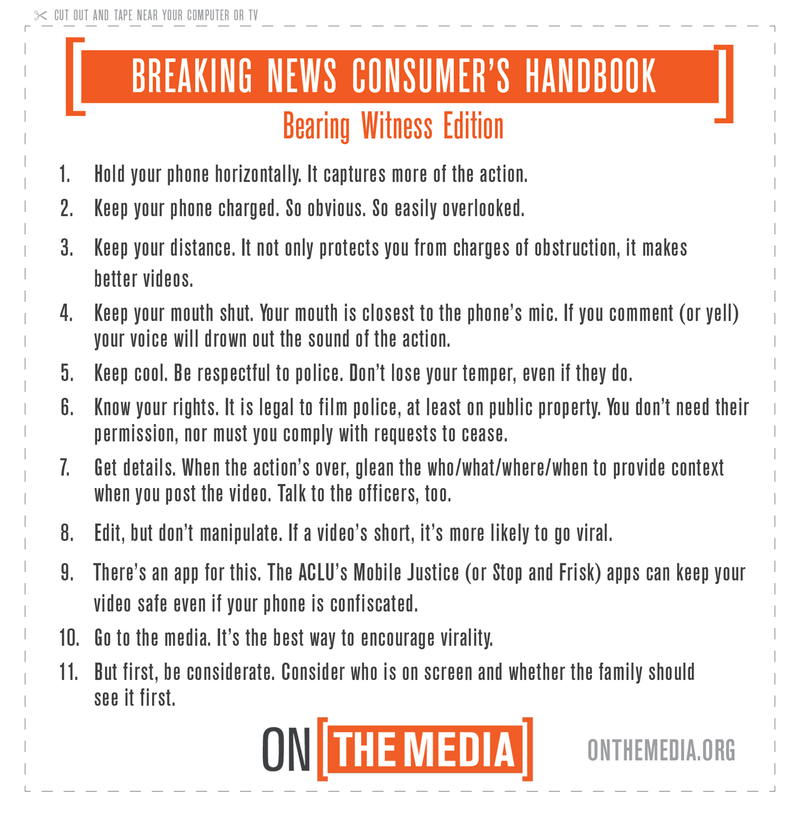 Mobile justice! Breaking News Consumer's Handbook: Bearing Witness Edition, for guidance on how to film the police, wisely and within your rights