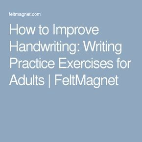 how to improve handwriting writing practice exercises for adults feltmagnet handwriting. Black Bedroom Furniture Sets. Home Design Ideas