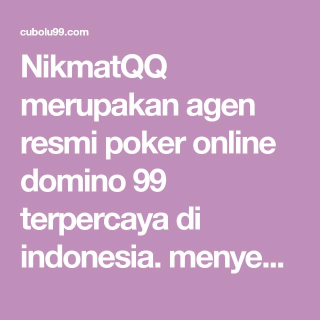 Nikmatqq Merupakan Agen Resmi Poker Online Domino 99 Terpercaya Di Indonesia Menyediakan 9 Macam Permainan Terpopuler Dan Juga Deposit Poker Kartu Indonesia