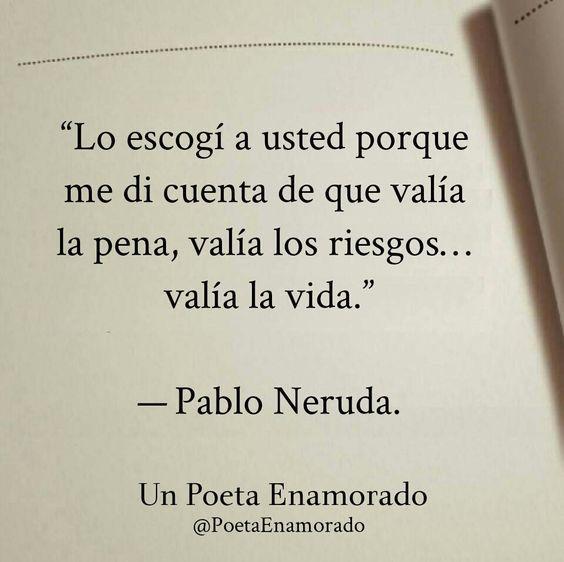 Valía La Pena Valía La Vida Valía Todo Neruda Frases