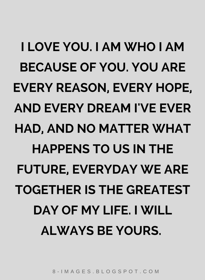Quotes I Love You I Am Who I Am Because Of You You Are Every