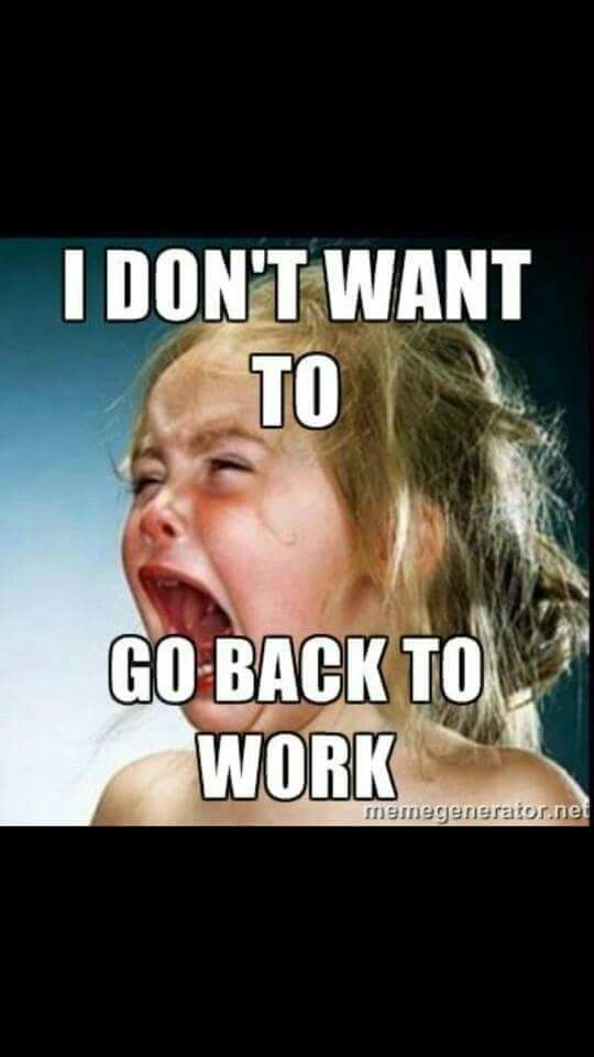 Going Back To Work Humor Work Quotes Pinterest Work Humor