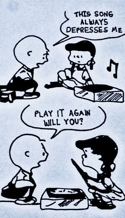 Quot That Song Always Depresses Me Play It Again Will You