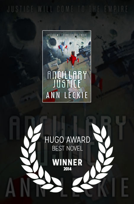 Ancillary Justice won the 2014 Hugo Award for Best Novel