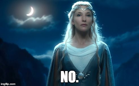 Galadriel Says No No Image Tagged In Galadriellotrthe Hobbit
