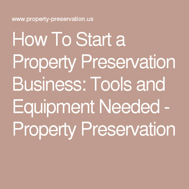 How To Start A Property Preservation Business Tools And Equipment Needed