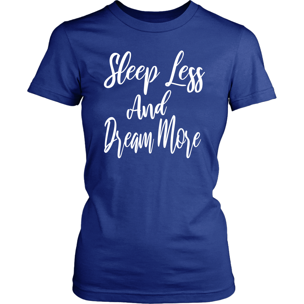 Sleep Less And Dream More T-Shirt For Women - District Womens Shirt / Royal Blue / 3XL