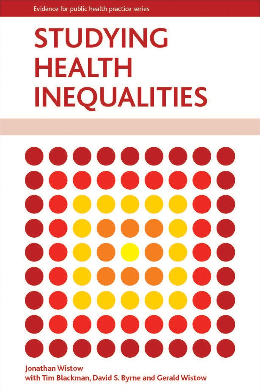 Studying Health Inequalities (Policy Press - Evidence for Public Health Practice): Jonathan Wistow, Tim Blackman, David S. Byrne, Gerald Wistow: 9781447305279: AmazonSmile: Books