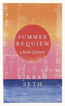 Vikram Seth Summer Requiem Orion Publishing Group Book Of Poems Books Author