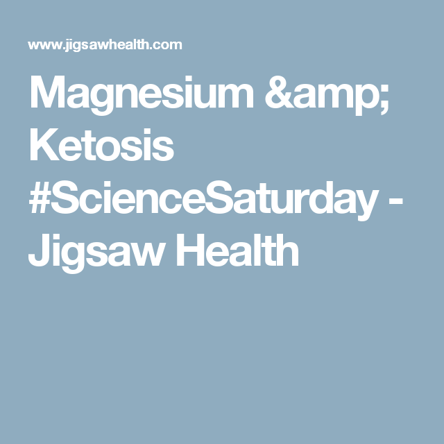 Magnesium & Ketosis #ScienceSaturday - Jigsaw Health