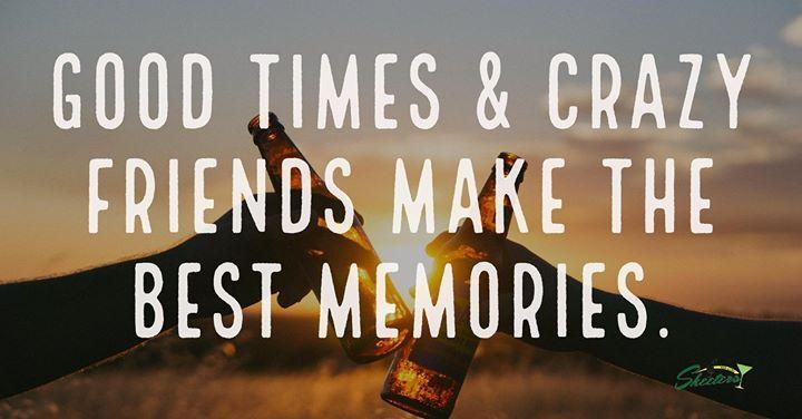 Good Times Crazy Friends Make The Best Memories Skeetersbarandgrill Weekend Bestfriends Goodtimes Gulfportms Ba Crazy Friends Best Memories Good Times