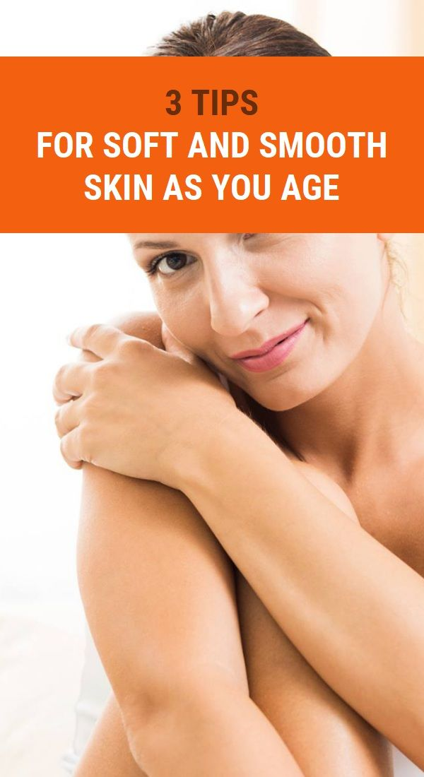 3 Tips for Soft and Smooth Skin as You Age | Health ...