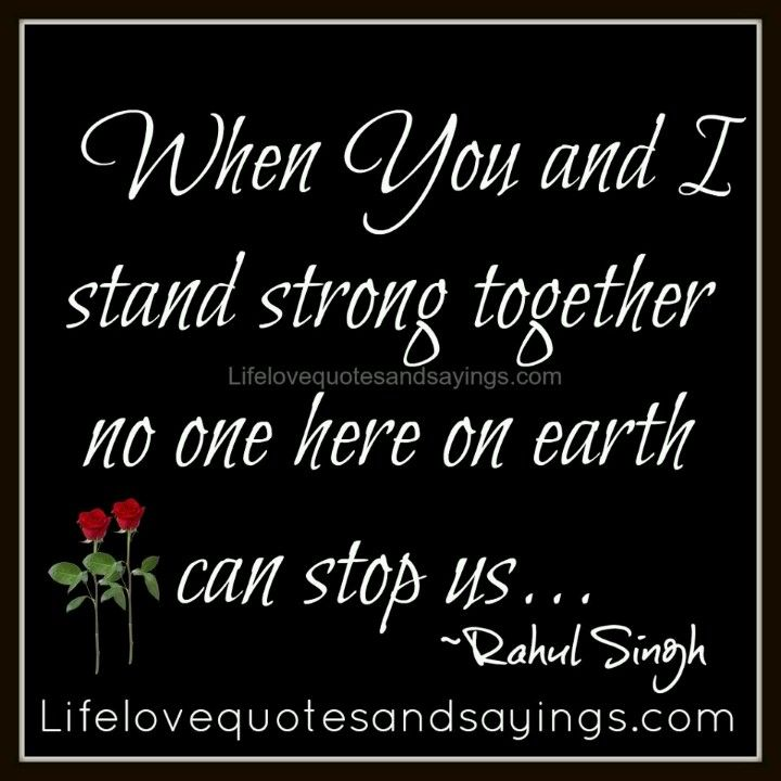 When You I Stand Strong Together No One Here On Earth Can Stop Us Strong Love Quotes Strong Quotes Strong Love