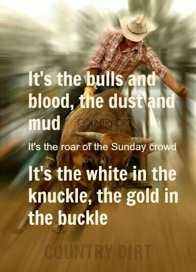 This Is Probably My Favorite Bullriding Pic And Quote:). Cowboy Love ...
