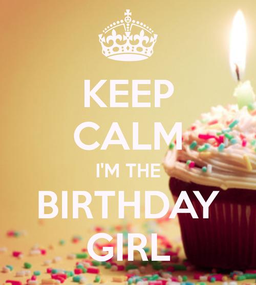KEEP CALM I'M THE BIRTHDAY GIRL Happy birthday to me