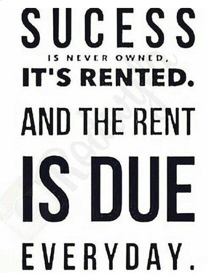 Success Never Owned Rented Rent Is Due Everyday Work Quotes Alpha Quote Me Quotes