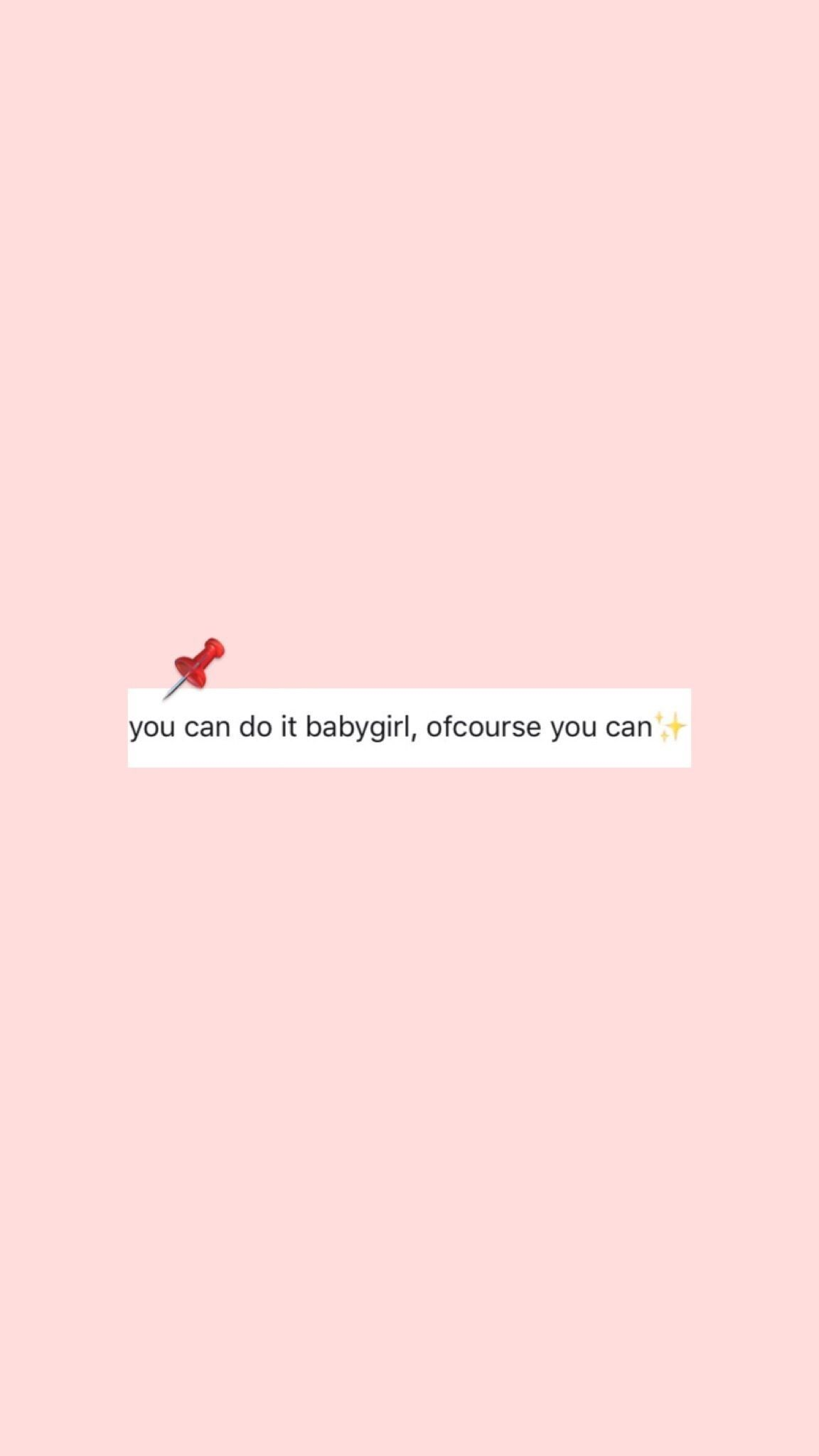 You can do it babygirl. Of course you can. | Quoting | Wallpaper quotes, Quotes, Wallpaper