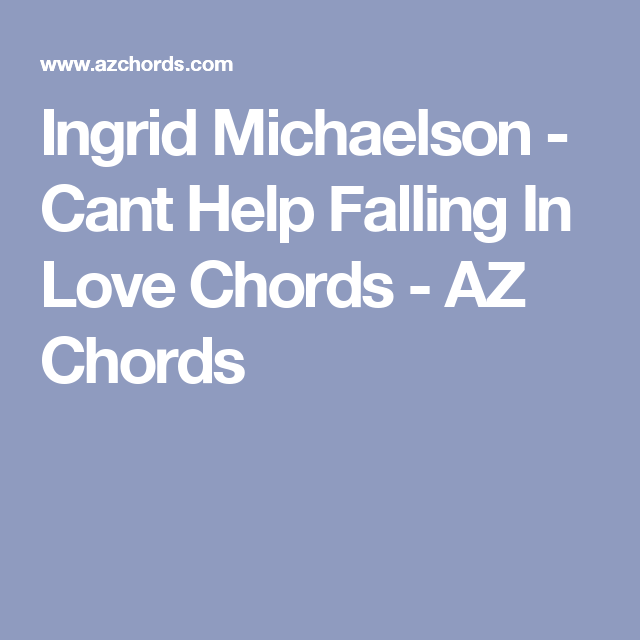 Ingrid Michaelson - Cant Help Falling In Love Chords - AZ Chords ...
