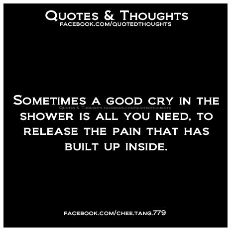 Sometimes A Good Cry In The Shower Is All You Need To Release The Pain That