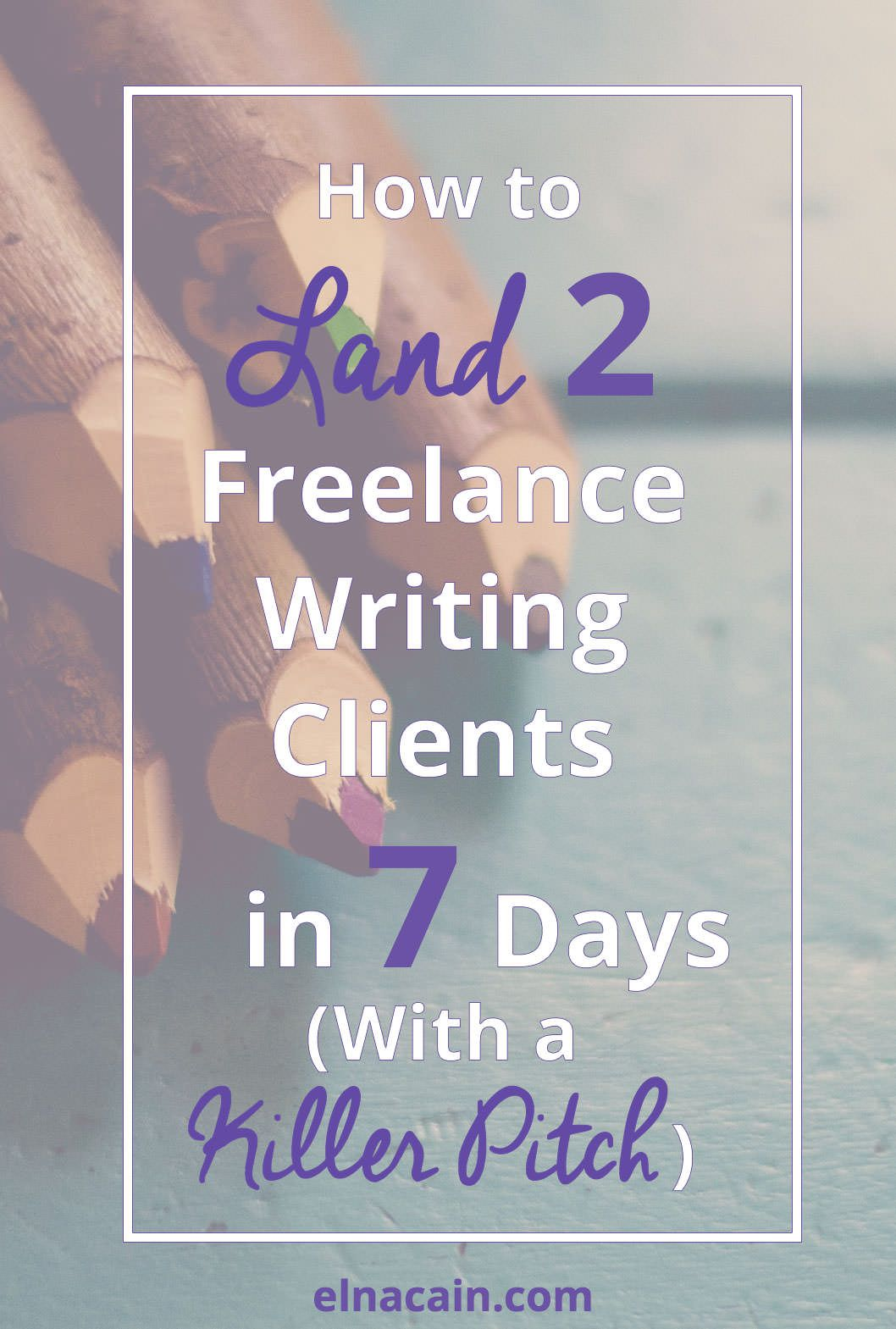 how to land high paying lance writing clients in days  how to land 2 high paying lance writing clients in 7 days a killer pitch