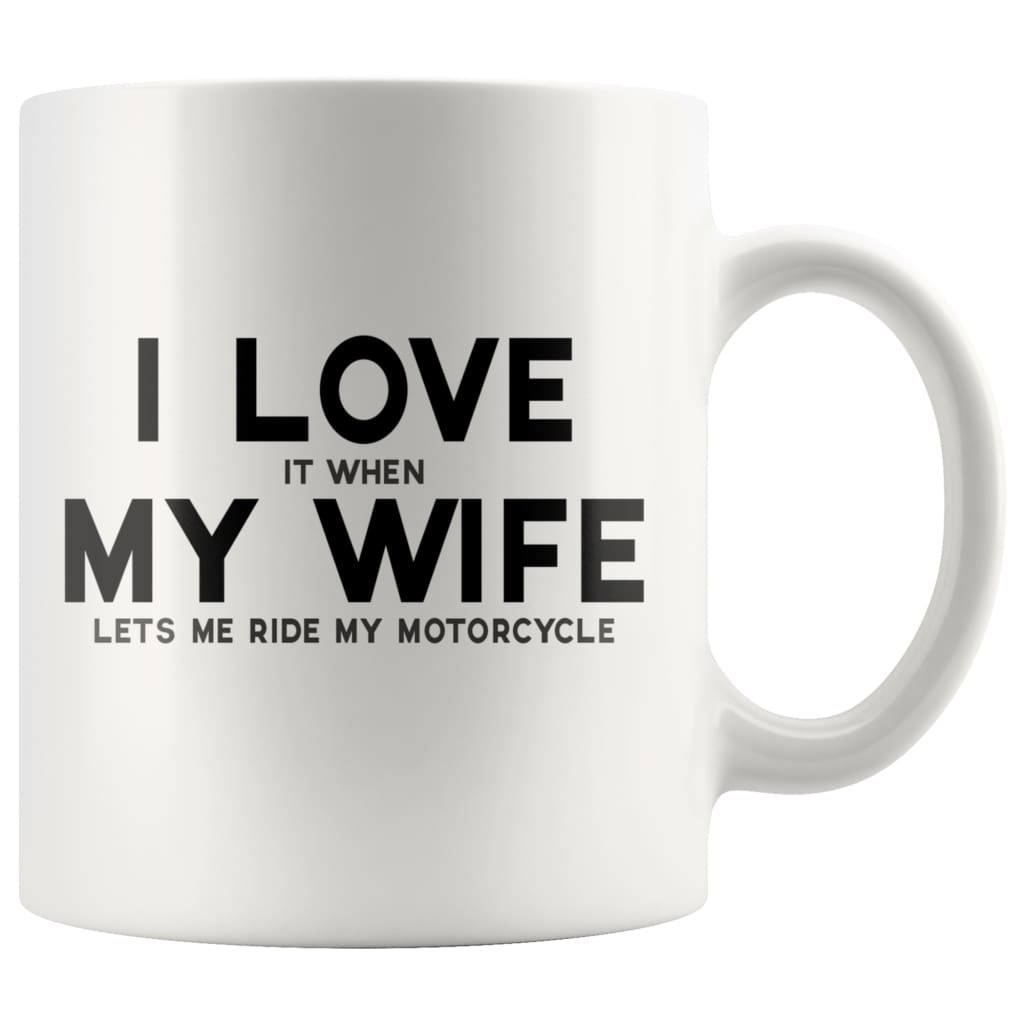 I Love It When My Wife Lets Me Ride My Motorcycle Coffee Mug | Funny
