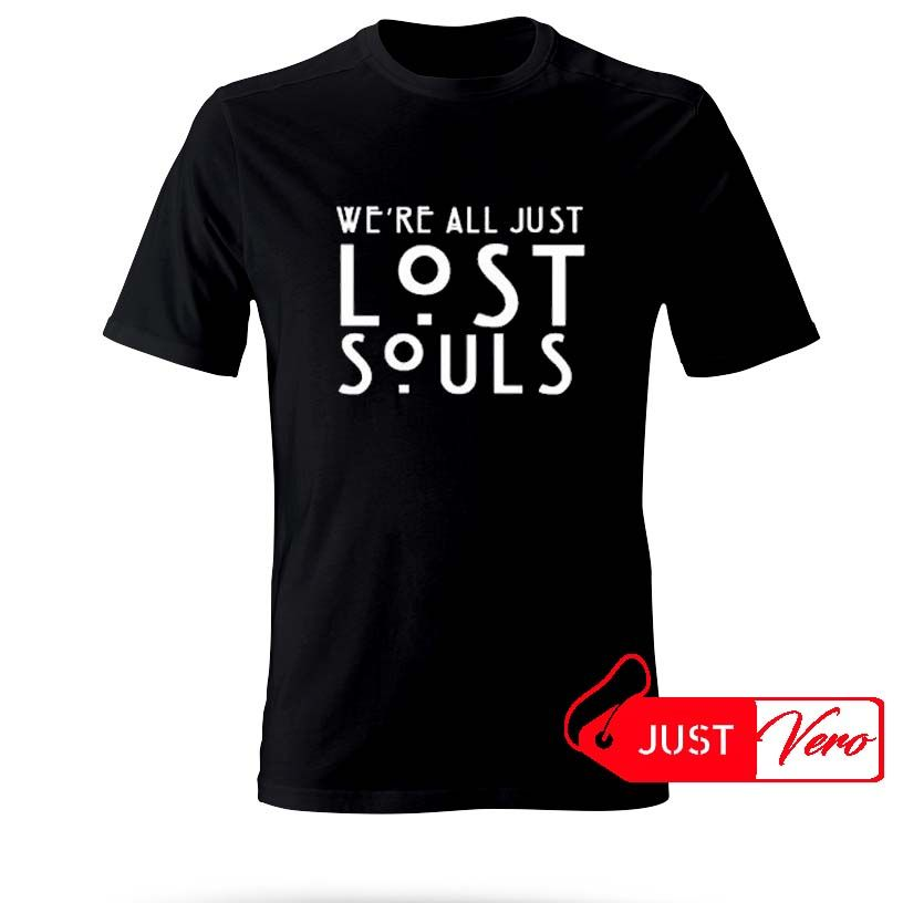 we're all just lost souls T shirt size XS – 5XL