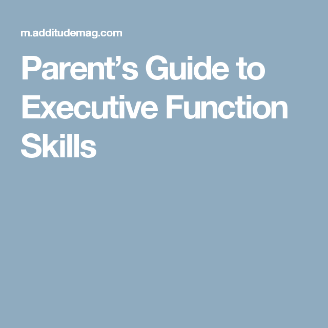 Parent S Guide To Executive Function Skills Parenting Executive