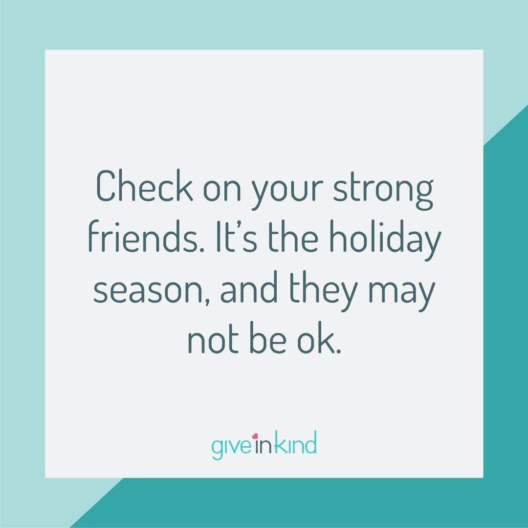 Check On Your Strong Friends It S The Holiday Season