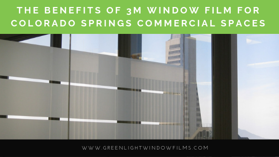 Benefits Of 3m Window Film For Colorado Springs Commercial