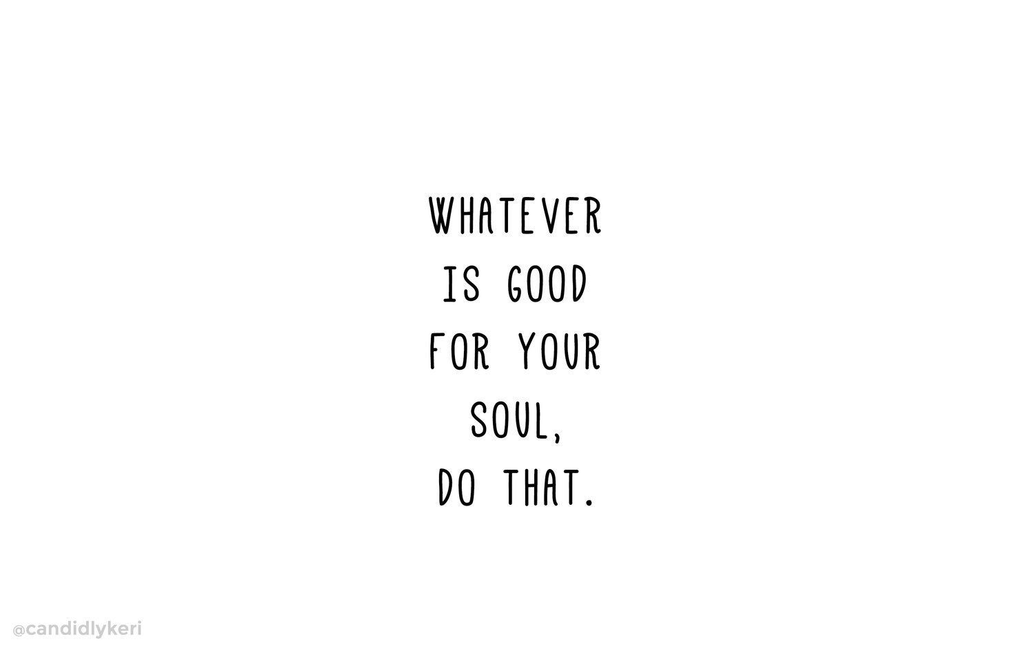 Whatever Is Good For Your Soul Desktop Laptop Wallpaper Quotes Desktop Background Quote Inspirational Quotes Background