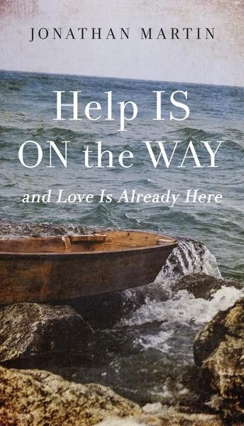 Help Is On The Way And Love Is Already Here Jonathan Martin Knowing God Broken Relationships