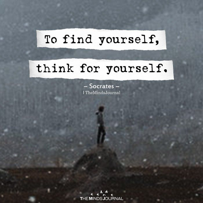To Find Yourself Think For Yourself Finding Yourself Quotes Be Yourself Quotes Thinking Of You Quotes