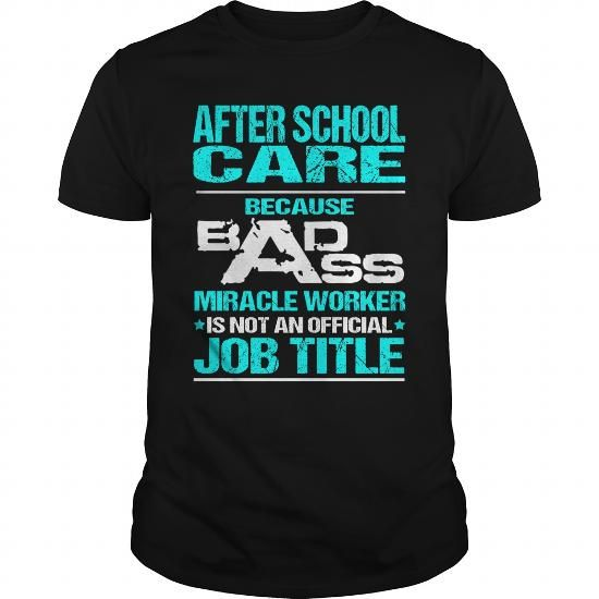 AFTER SCHOOL CARE Because BADASS Miracle Worker Isn't An Official Job Title T Shirts, Hoodies. Get it now ==► https://www.sunfrog.com/LifeStyle/AFTER-SCHOOL-CARE-BADASS-T3-Black-Guys.html?57074 $22.99