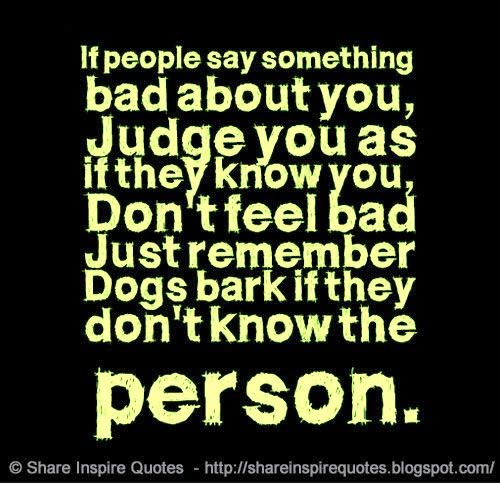 If people say something bad about you, Judge you as if they know