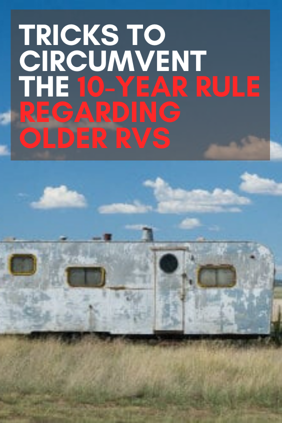 Photo of Tricks to Circumvent the 10-Year Rule Regarding Older RVs