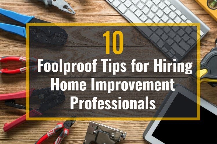 These 10 foolproof tips for hiring home improvement professionals will help you find and choose the best contractor for your home repairs.