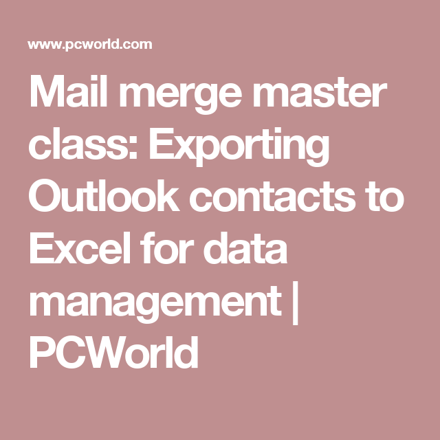 Mail merge master class: Exporting Outlook contacts to Excel