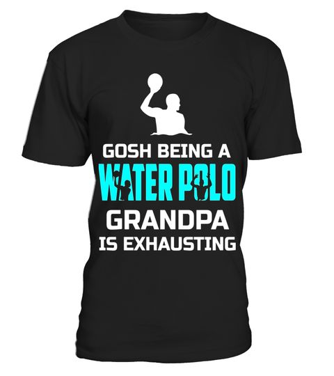 Gosh Being A Water Polo Grandpa Is Exhausting Funny Shirt