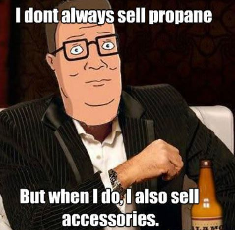 Not Just Propane We Also Sell Accessories To Ensure That