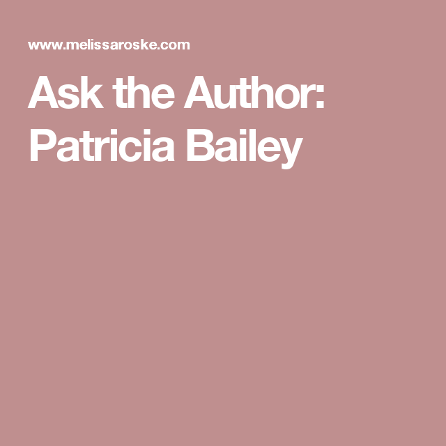 Ask the Author: Patricia Bailey
