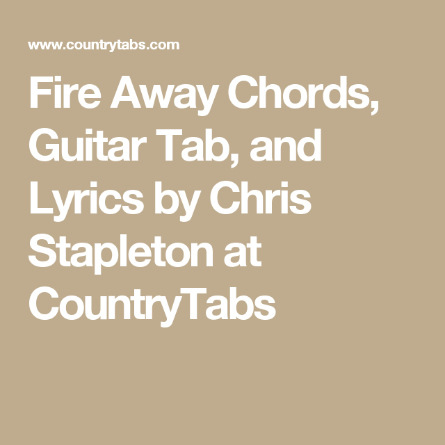 Fire Away Chords, Guitar Tab, and Lyrics by Chris Stapleton at ...