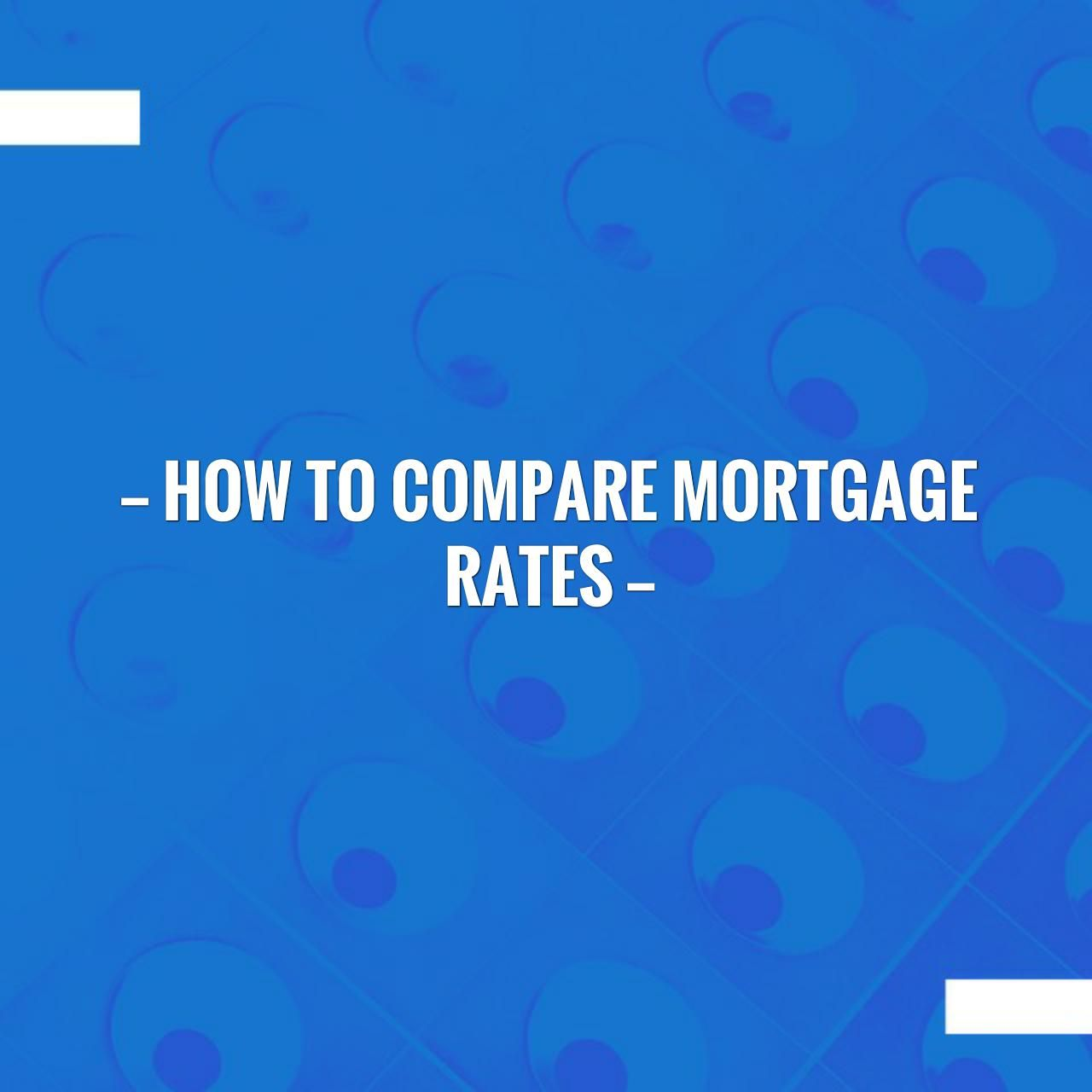 Hoping You Ll Love This Post How To Compare Mortgage Rates Https Www Homeloansforall Com How To Compare Mortgage Compare Mortgages Mortgage Rates Mortgage